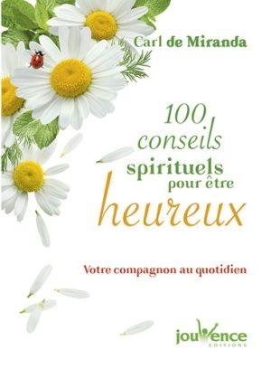 100 conseils spirituels pour être heureux. Votre compagnon au quotidien
