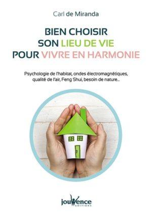 Bien choisir son lieu de vie pour vivre en harmonie. Psychologie de l'habitat, ondes électromagnétiques, qualité de l'air, Feng Shui, besoin de nature