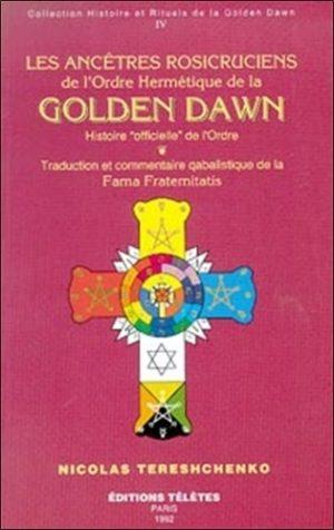 Les ancêtres rosicruciens de la Golden Dawn. Tome 4