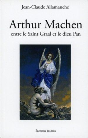 Arthur Machen. Entre le saint Graal et le dieu Pan