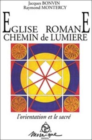 Eglise romane chemin de lumière. L'orientation et le sacré...