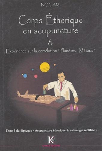 """Corps Ethérique en acupuncture et expérience sur la correspondance planètes-métaux - Tome 1 du diptyque : """"Acupuncture éthérique et Astrologie rectifiée"""""""