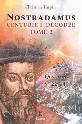 Décodage de la 1ère des dix centuries de Nostradamus. Tome 2, Quatrains n°22 à 41