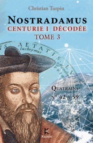 Décodage de la 1ère des dix centuries de Nostradamus - Tome 3, Quatrains N° 42 à 59