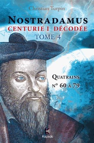 Décodage de la 1ère des dix centuries de Nostradamus. Tome 4, Quatrains N° 60 à 79
