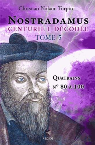 Décodage de la 1ère des dix centuries de Nostradamus. Tome 5, Quatrains N° 80 à 100