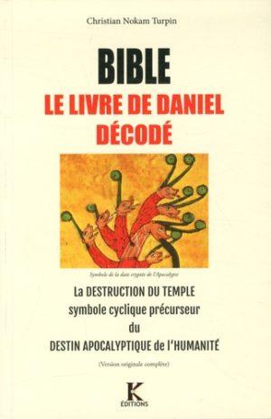 Bible, le livre de Daniel décodé. La destruction du Temple symbole cyclique précurseur du destin apocalyptique de l'Humanité