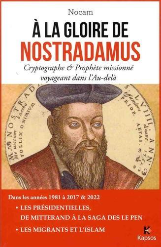 A la gloire de Nostradamus. Cryptographe et prophète missionné voyageant dans l'Au-delà