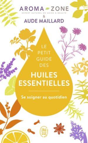 Le petit guide des huiles essentielles. Se soigner au quotidien