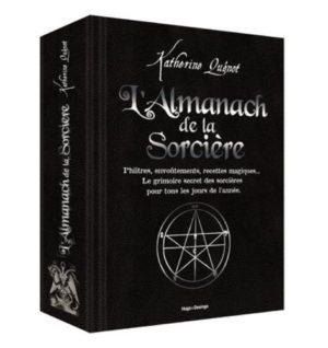 L'almanach de la Sorcière. Philtres, envoûtements, recettes magiques... Le grimoire secret des sorcières pour tous les jours de l'année
