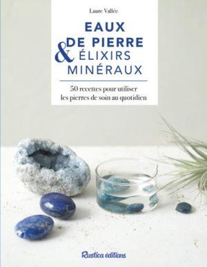Eaux de pierres & élixirs minéraux. 40 recettes pour utiliser les pierres de soin au quotidien