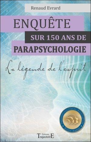 Enquête sur 150 ans de parapsychologie. La légende de l'esprit