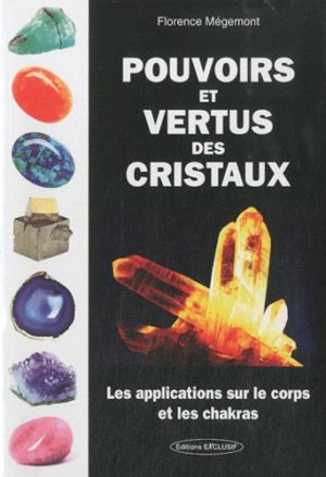 Pouvoirs et vertus des cristaux. Les applications sur le corps et les chakras