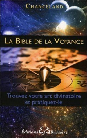 La Bible de la voyance. Trouvez votre art divinatoire et pratiquez le...