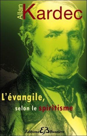 L'évangile selon le spiritisme. Contenant l'explication des maximes morales du Christ, leur concordance avec le spiritisme et leur application aux diverses positions de la vie