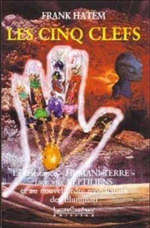 Les cinq clefs. La résistance humani-terre face aux reptiliens et au nouvel ordre mondialiste des Illuminati