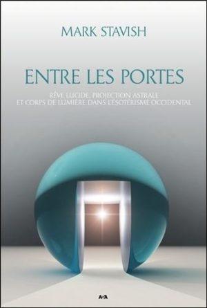 Entre les portes. Rêve lucide, projection astrale et corps de lumière dans l'ésotérisme occidental
