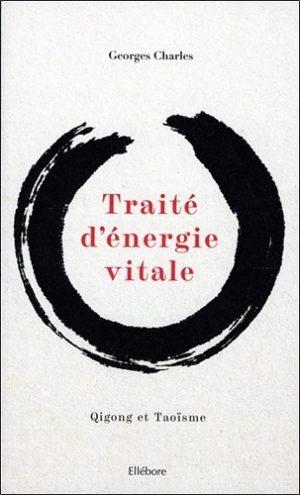 Traité d'énergie vitale. Qigong et taoïsme