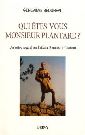 Qui êtes-vous monsieur Plantard ?. Un autre regard sur l'affaire Rennes-le-Château