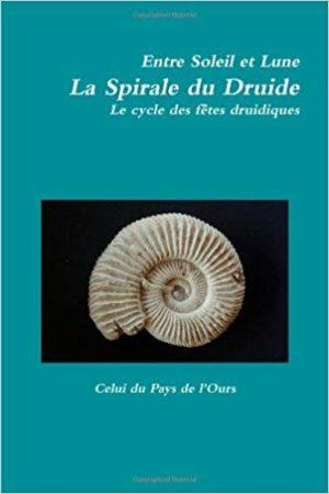 Entre Soleil Et Lune. La Spirale Du Druide. Le Cycle Des Fêtes Druidiques.