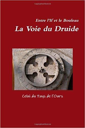 Entre L'if Et Le Bouleau. La Voie Du Druide