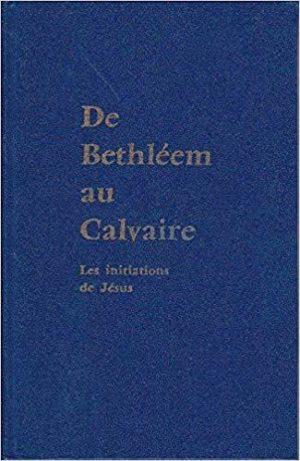 De Bethléem au Calvaire - Les initiations de Jésus