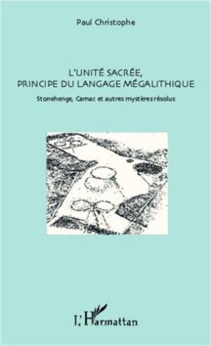L'unité sacré, principe du langage mégalithique. Stonehenge, Carnac et autres mystères résolus