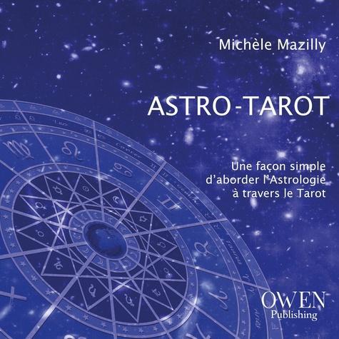 Astro-Tarot. Une façon simple d'aborder l'astrologie à travers le tarot