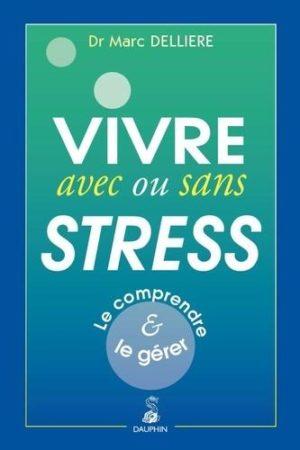 Vivre avec ou sans stress. Le comprendre et le gérer