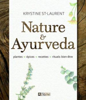 Nature & Ayurveda. Plantes, épices, recettes, rituels bien-être