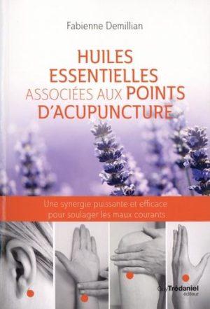Huiles essentielles associées aux points d'acupuncture. Une synergie puissante et efficace pour soulager les maux courants