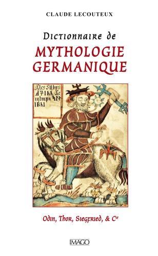 Dictionnaire de mythologie germanique. Odin, Thor, Siegfried et Cie