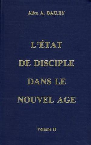 L'état de disciple dans le Nouvel Age - Volume 2