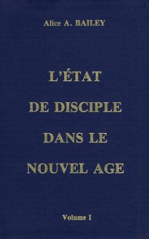 L'état de disciple dans le Nouvel Age - Volume 1