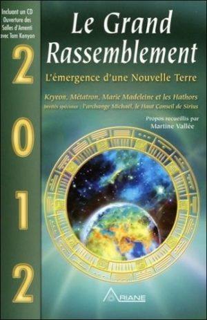 2012 Le Grand Rassemblement - L'émergence d'une Nouvelle Terre - Kryeon, Métatron, Marie Madeleine et les Hathors, invités spéciaux : l'archange Michaël, le Haut Conseil de Sirius