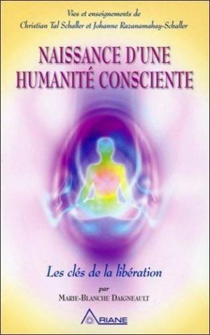 Naissance d'une humanité consciente - Les clés de la libération. Vies et enseignements de Christian Tal Schaller et Johanne Razanamahay-Schaller
