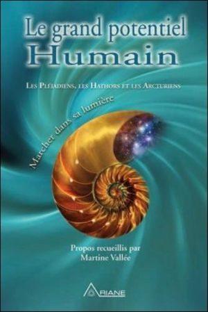 Le grand potentiel humain - Marcher dans sa lumière : Les Pléiadiens, les Hathors et les Arcturiens
