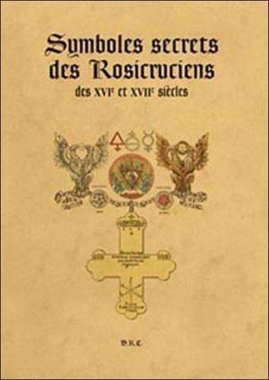 Symboles secrets des Rosicruciens des XVIe et XVII siècles