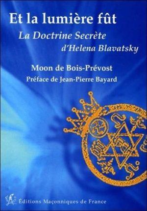 Et la lumiere fût - La doctrine secrète d'Helena Blavatsky