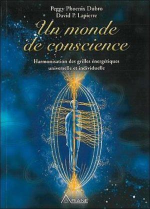 Un monde de conscience. Harmonisation des grilles énergétiques universelle et individuelle