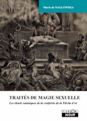 Traités de magie sexuelle. Les rituels sataniques de la confrérie de la Flèche d'or