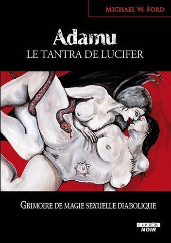 Adamu, le tantra de Lucifer. Grimoire de magie sexuelle diabolique