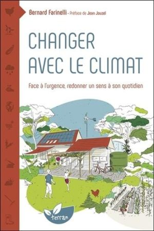 Changer avec le climat - Face à l'urgence redonner un sens à son quotidien