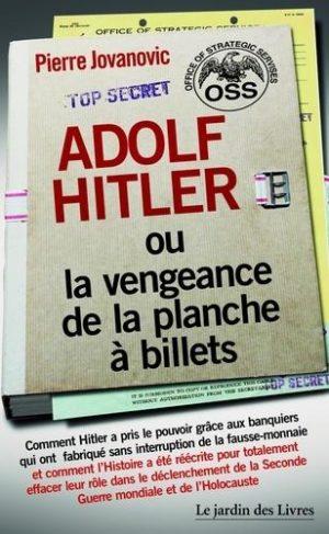 Adolf Hitler ou la vengeance de la planche à billets - Et Le document secret de l'OSS sur la personnalité d'Adolf Hitler - Grand Format