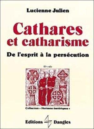 Cathares et catharisme. De l'esprit à la persécution