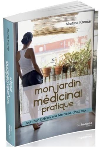 Mon jardin médicinal pratique - Sur mon balcon, ma terrasse, chez moi...