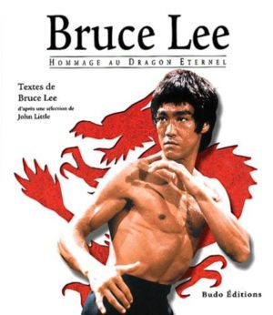 Bruce Lee. Hommage au Dragon Eternel