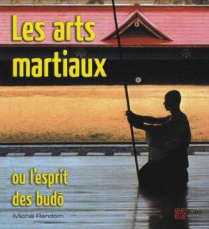 Les arts martiaux - Ou l'esprit des budô