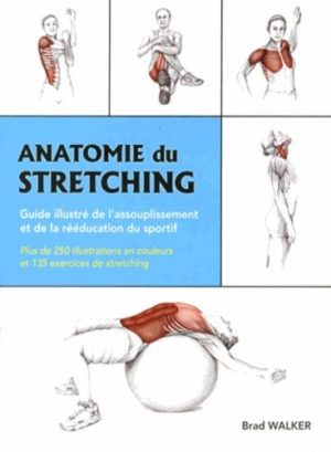 Anatomie du stretching - Guide illustré de l'assouplissement et de la rééducation du sportif