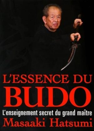 L'essence du budo - L'enseignement secret du grand maître